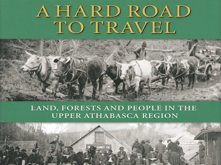 A Hard Road to Travel: Land, Forests and People in the Upper Athabasca Region