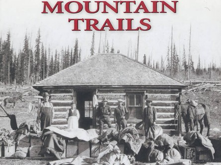 Mountain Trails: Memoirs of an Alberta Forest Ranger in the Mountains and Foothills of the Athabasca Forest 1920–1945